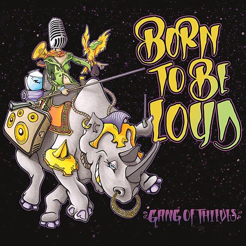 Born to Be Loud by Gang of Thieves
