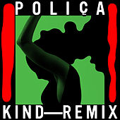 Kind Remixed by Poliça