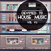 Devoted to House Music, Vol. 7 by Various Artists