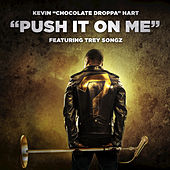 Push It On Me by Kevin Hart