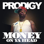 Money on Ya Head by Prodigy