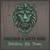 Chezidek & Natty King Defending the Roots by Various Artists