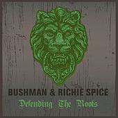 Bushman & Richie Spice Defending the Roots by Various Artists