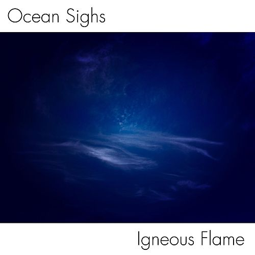 Ocean Sighs by Igneous Flame