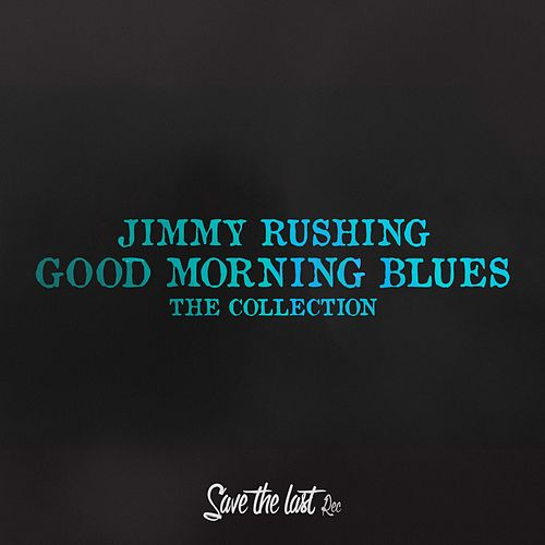 Good Morning Blues (The Collection) von Jimmy Rushing