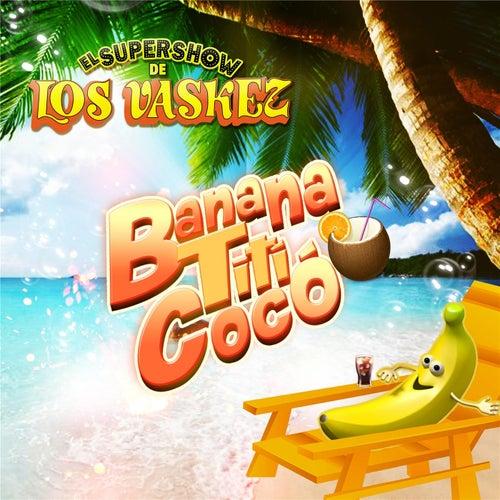 Banana Tití Cocó by El Super Show De Los Vaskez