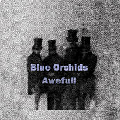 Awefull by Blue Orchids