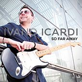 So Far Away by Ivano Icardi
