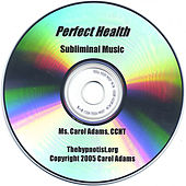 Perfect Health With Subliminal Music by Ccht Carol Adams