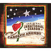 Christmas: An Irrational Season by Carolyn Arends