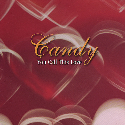 You Call This Love by Candy