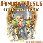 Praise Jesus Christmas Music by True Believers