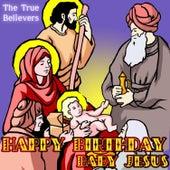 Happy Birthday Baby Jesus by True Believers