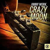 Jimmy Work, Crazy Moon, Vol. 3 by Jimmy Work