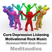 Cure Depression Listening Motivational Rock Music (Remixed with Beta Waves) by Meditaudios
