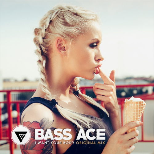 I Want Your Body by Bass Ace