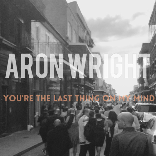 You're the Last Thing on My Mind by Aron Wright
