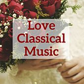 Love Classical Music by Various Artists