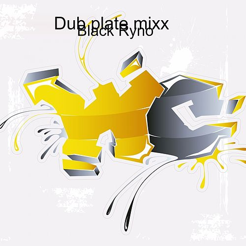 Dub plate mixx by Black Ryno