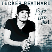 Fight Like Hell EP by Tucker Beathard