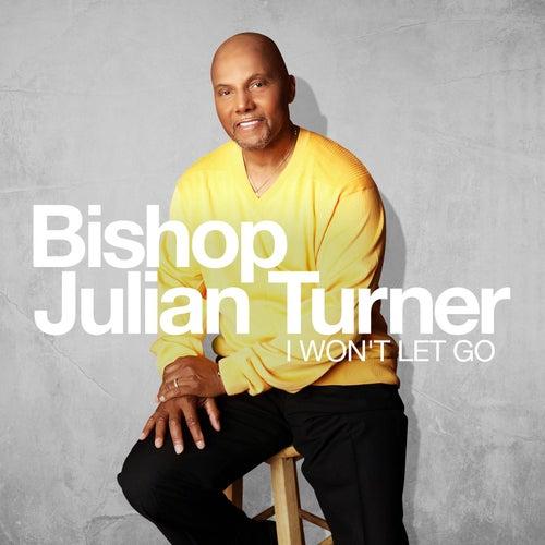 I Won't Let Go by Bishop Julian Turner