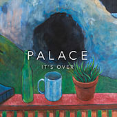 It's Over by Palace