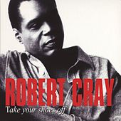 Take Your Shoes Off by Robert Cray