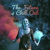 The Future of Chill Out – Ride the Sun, Sunset Chill Out, Porcelain, Freetown, Serenity Chill, Relax Vibes of Chill Out, Best Hits of Chill Out by Today's Hits!
