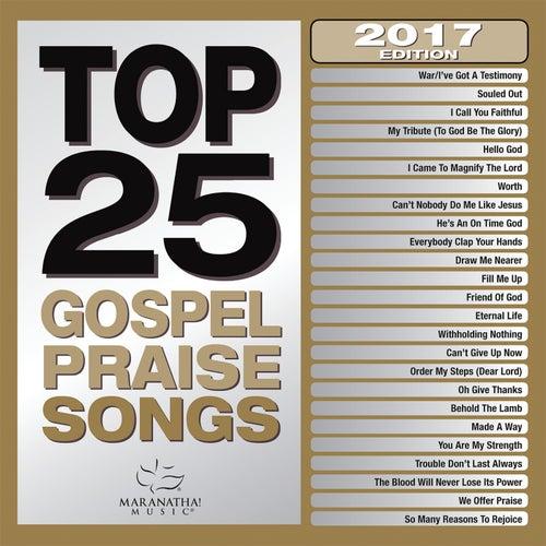 Top 25 Gospel Praise Songs 2017 by Maranatha! Gospel
