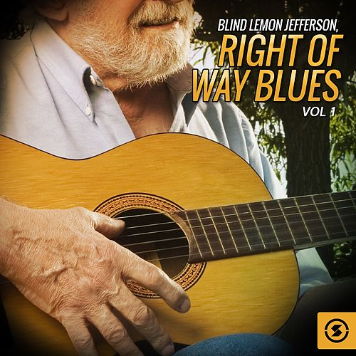 Blind Lemon Jefferson, Right Of Way Blues, Vol. 1 by Blind Lemon Jefferson