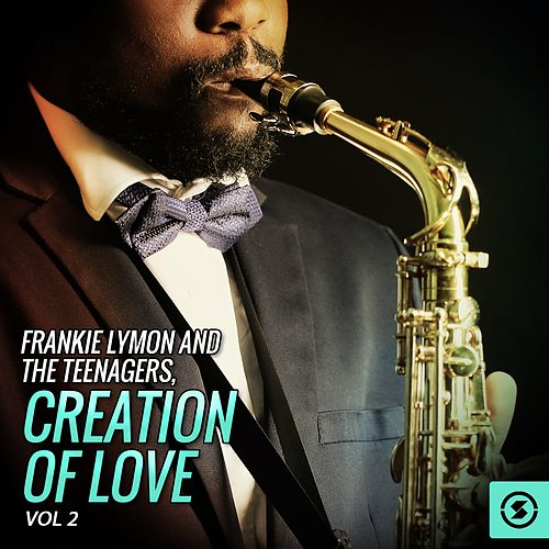 Frankie Lymon and the Teenagers, Creation Of Love, Vol. 2 by Frankie Lymon and the Teenagers