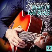 Blind Lemon Jefferson, Right Of Way Blues, Vol. 2 by Blind Lemon Jefferson
