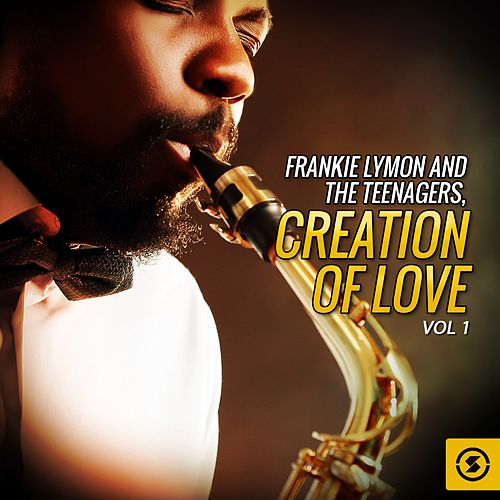 Frankie Lymon and the Teenagers, Creation Of Love, Vol. 1 by Frankie Lymon and the Teenagers