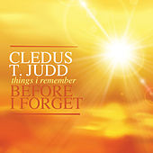 Things I Remember Before I Forget by Cledus T. Judd