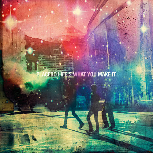 Life's What You Make It von Placebo