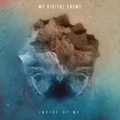 Inside Of Me by My Digital Enemy