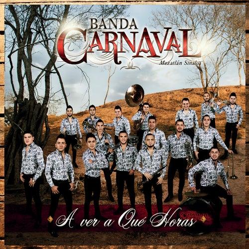 A Ver A Qué Horas by Banda Carnaval