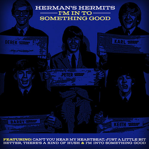 I'm in to Something Good by Herman's Hermits