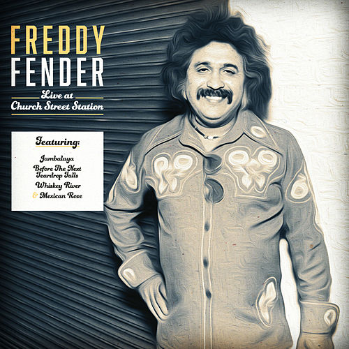 Freddy Fender Live at Church Street Station (Live) by Freddy Fender