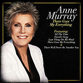 There Goes My Everything by Anne Murray