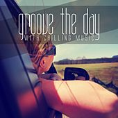 Groove the Day with Chilling Music by Various Artists