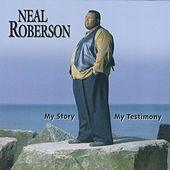My Story My Testimony by Neal Roberson