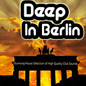 Deep in Berlin - Stunnung House Selection of High Quality Club Sounds by Various Artists