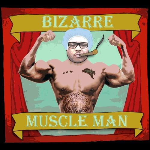 Muscle Man by Bizarre
