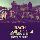 Bach: St Matthew Passion, Violin Concertos Nos. 1 & 2, Concerto for 2 Violins by Various Artists
