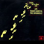 I Think We're Alone Now (US Release) by Tommy James and the Shondells