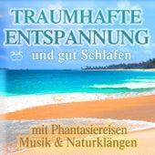 Traumhafte Entspannung und gut Schlafen mit Phantasiereisen, Musik & Naturklängen by Various Artists