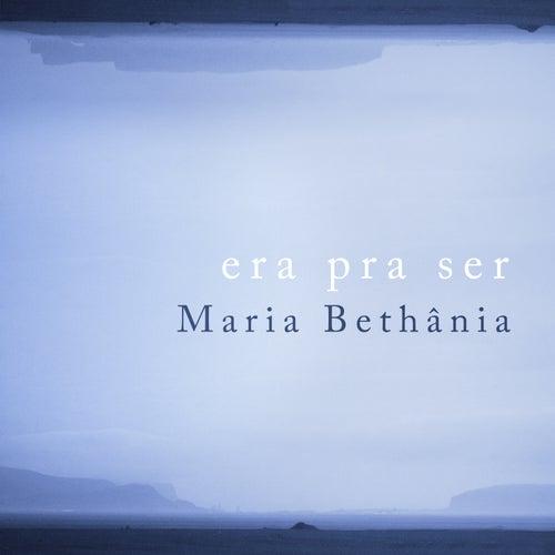 Era Pra Ser - Single by Maria Bethânia
