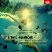 Martinů: Špalíček, The Spectre's Bride, Romance of the Dandelions, The Primrose by Various Artists