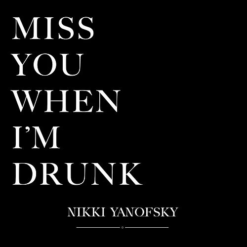 Miss You When I'm Drunk by Nikki Yanofsky